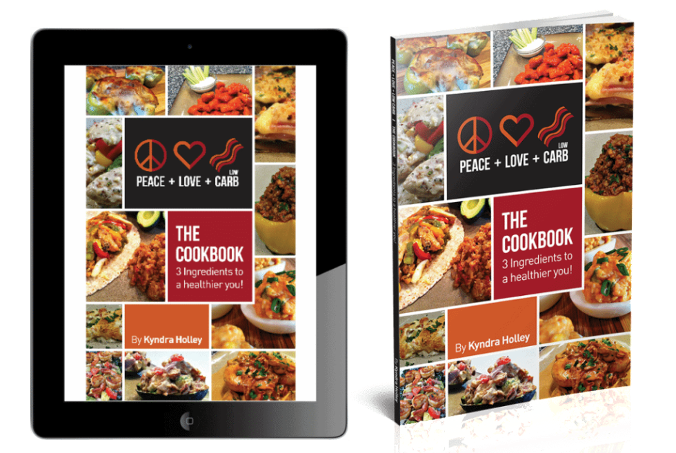 Peace Love and Low Carb - The Cookbook - 3 Ingredients to a Healthier You!