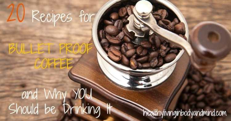 20 Bullet Proof Coffee Recipes | Healthy Living in Body and Mind