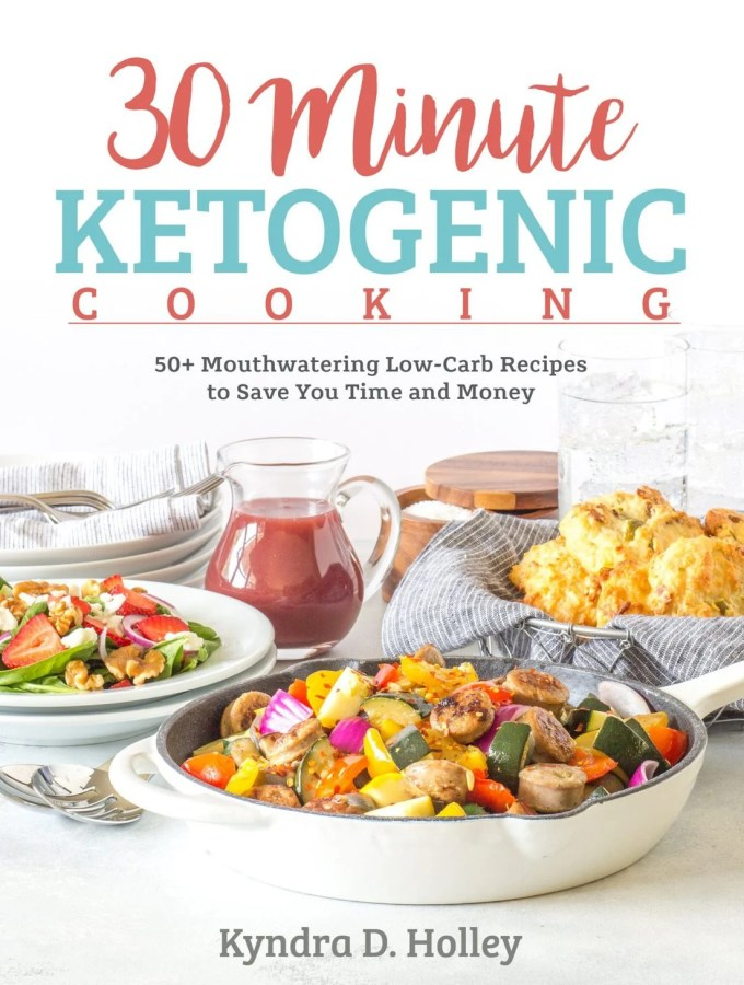 30 Minute Ketogenic Cooking By Kyndra D. Holley