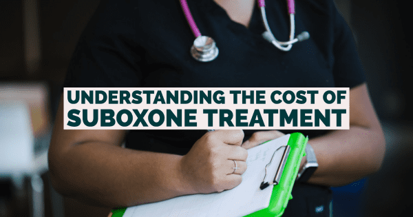 Understanding The Cost Of Suboxone Treatment