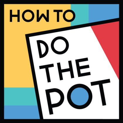 How to do the Pot Podcast