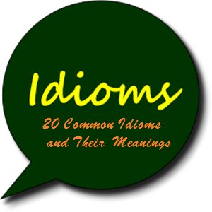 20 Common Idioms and Their Meanings
