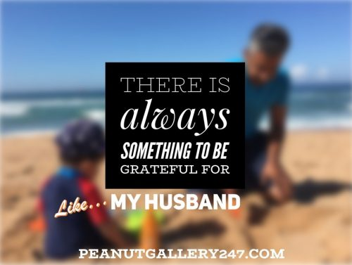 There is always something to be grateful for – Like My Husband
