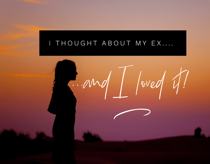 I thought about my ex and I loved it