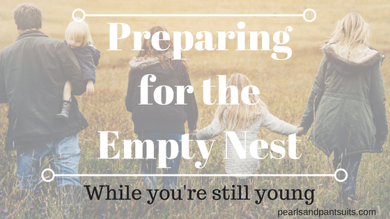 Preparing for the Empty Nest (while you're still young)