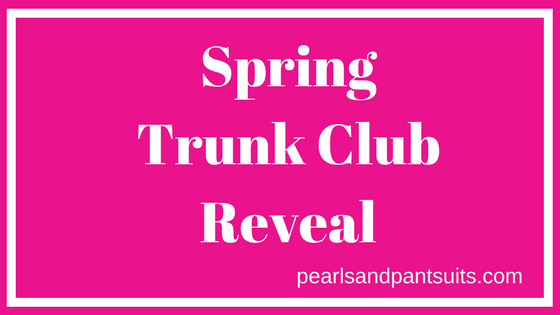 Trunk Club Reveal for Spring