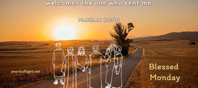 Anyone who welcomes you welcomes me…