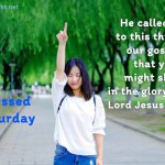 He called you to this through our gospel…