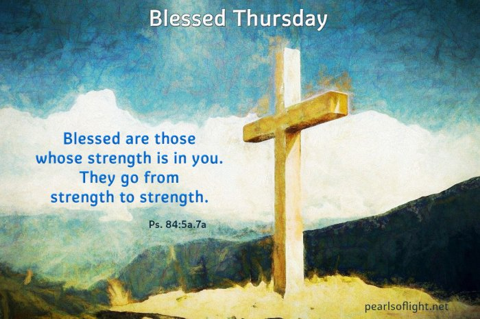 Blessed are those whose strength is in you. They go from strength to strength.