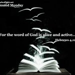 For the word of God is living and effective and sharper than any double-edged sword…