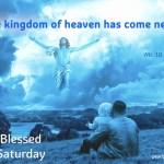 The kingdom of heaven has come near