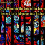 Therefore, pray to the Lord of the harvest to send out workers into his harvest.