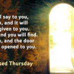 So I say to you, ask, and it will be given to you.