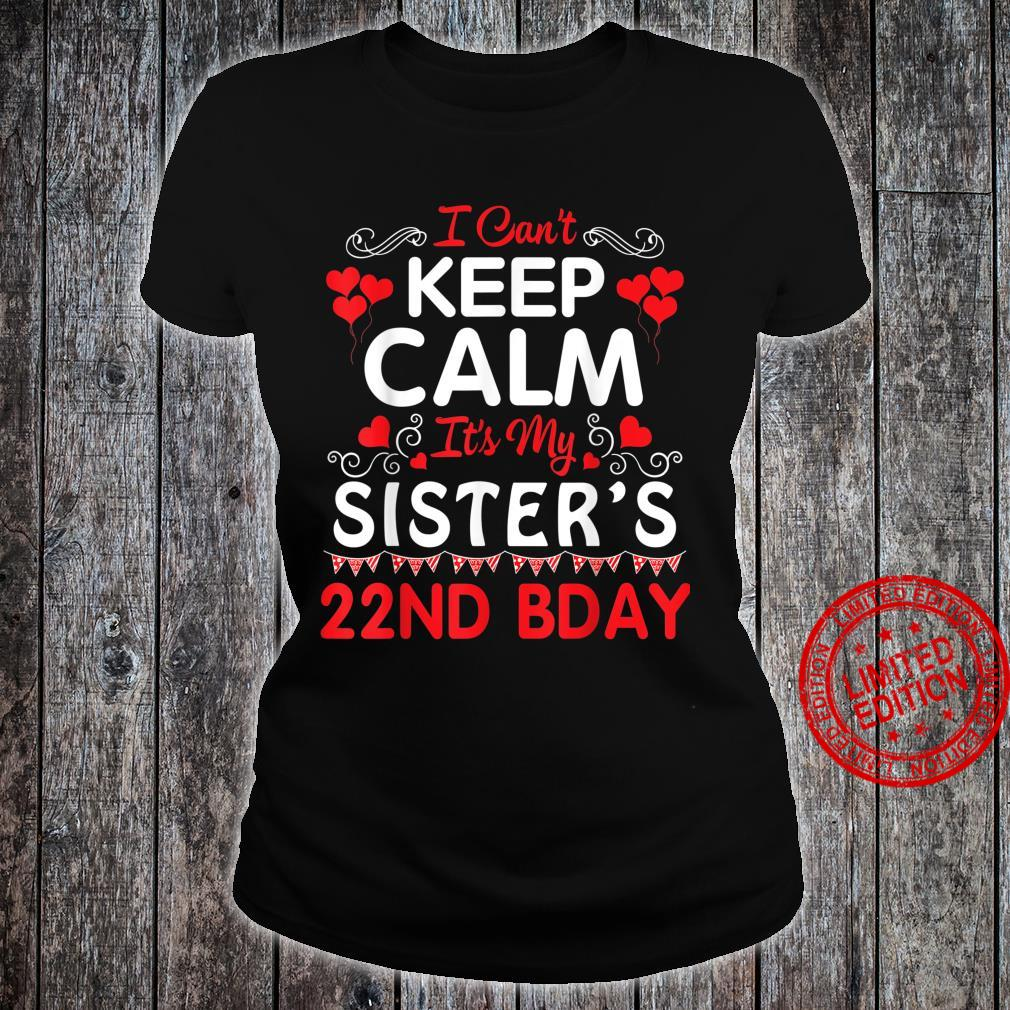 I Can T Keep Calm It S My Sister S 22nd Birthday Happy Her Shirt