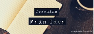 http://peasinapodlessons.com/how-to-teach-main-idea/