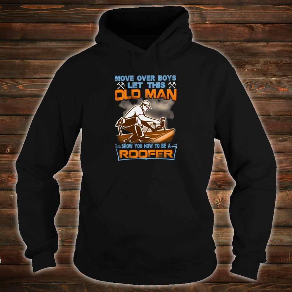 Move over boys let this old man show you how to be a roofer shirt hoodie