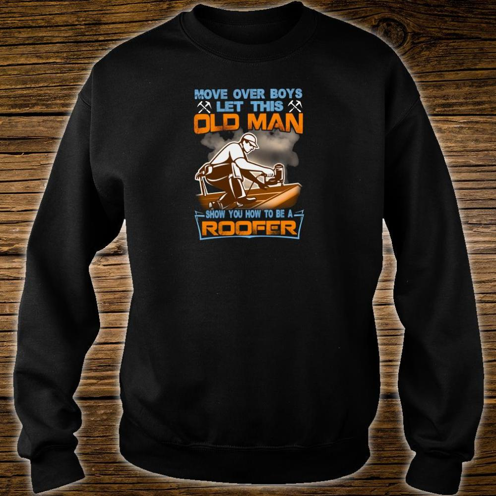 Move over boys let this old man show you how to be a roofer shirt sweater