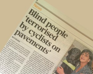 The Guide Dogs quoted in the London Evening Standard headline: Blind people 'terrorised by cyclists on pavements'