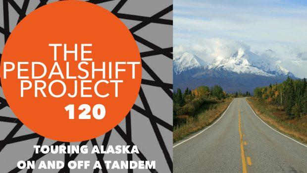 Pedalshift 120: Touring Alaska