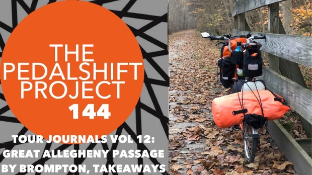 The Pedalshift Project 144: Tour Journals Vol. 12: Great Allegheny Passage by Brompton, Takeaways
