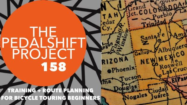 Pedalshift Project 158- Training and Route Planning for Bicycle Touring Beginners