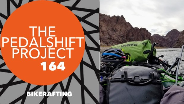 The Pedalshift Project 164: Bikerafting