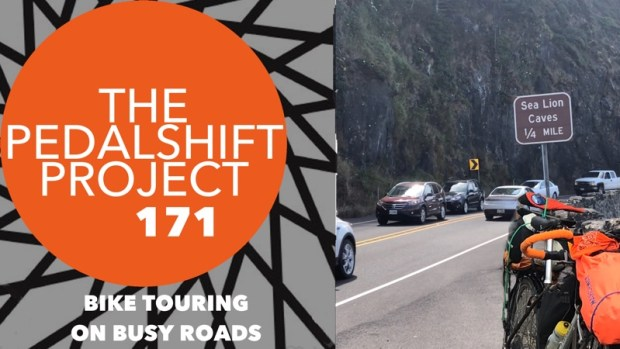 The Pedalshift Project 171: Bike Touring on Busy Roads