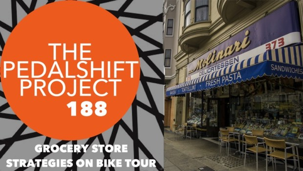 The Pedalshift Project 188: Grocery Store Strategies on Bike Tour