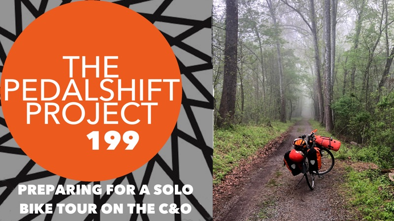 The Pedalshift Project #199: Preparing for a Solo Bike Tour of the C&O