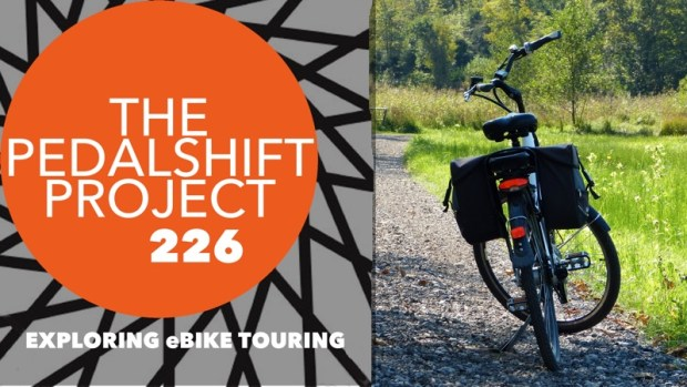 The Pedalshift Project 226: Exploring eBike Touring
