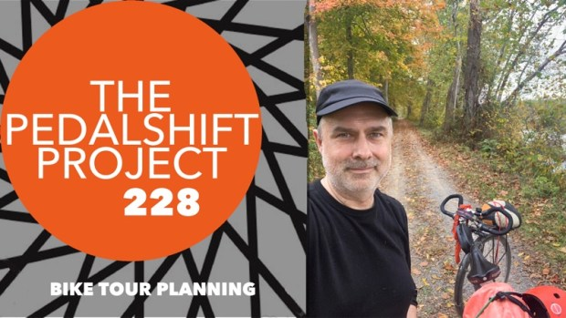 The Pedalshift Project 228: My Bike Tour Planning Process
