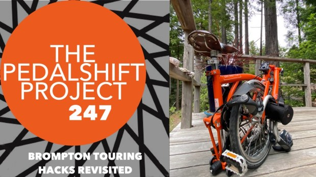 The Pedalshift Project 247: Brompton Touring Hacks Revisited