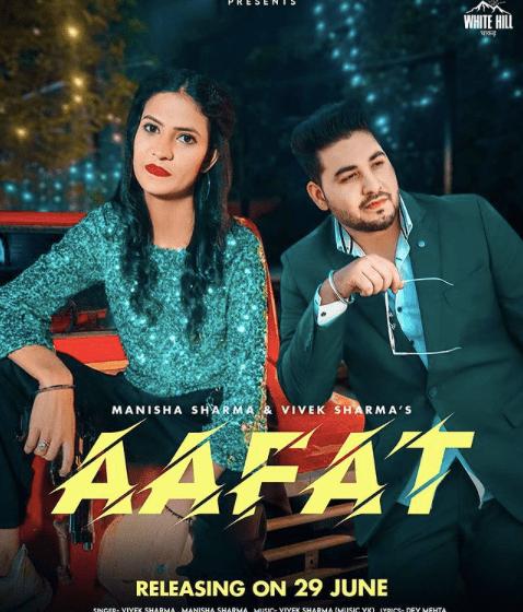 Aafat  by Manisha Sharma & Vivek Sharma  releasing date out now.