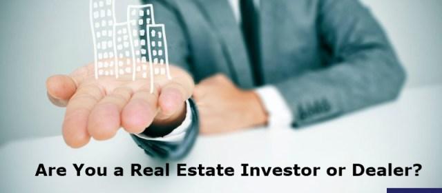 Are You a Real Estate Investor or Dealer?