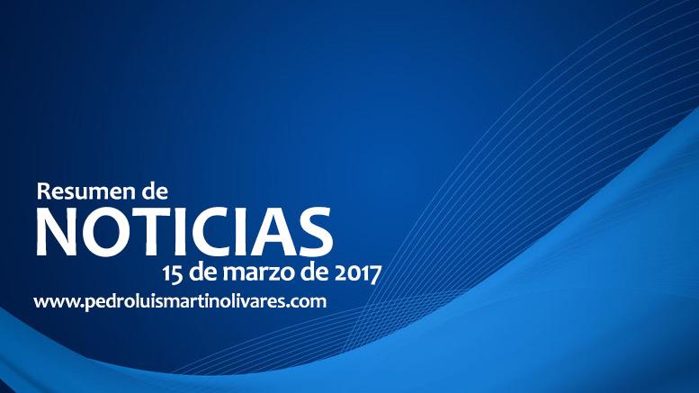 Principales noticias 15 de marzo 2017 - Principales noticias 15 de marzo 2017