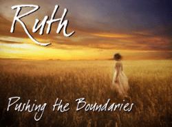 Ruth: Pushing the Boundaries