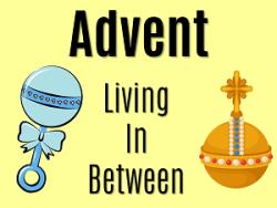 Advent: Living in Between - 1