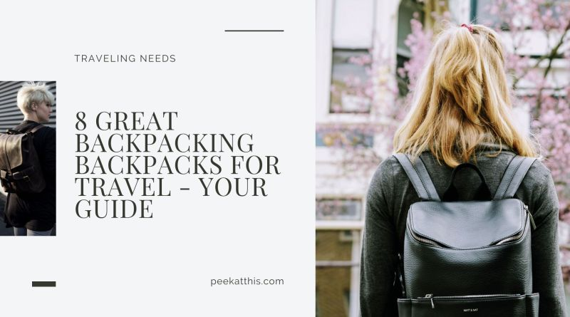 8 Great Backpacking Backpacks For Travel - Your Guide