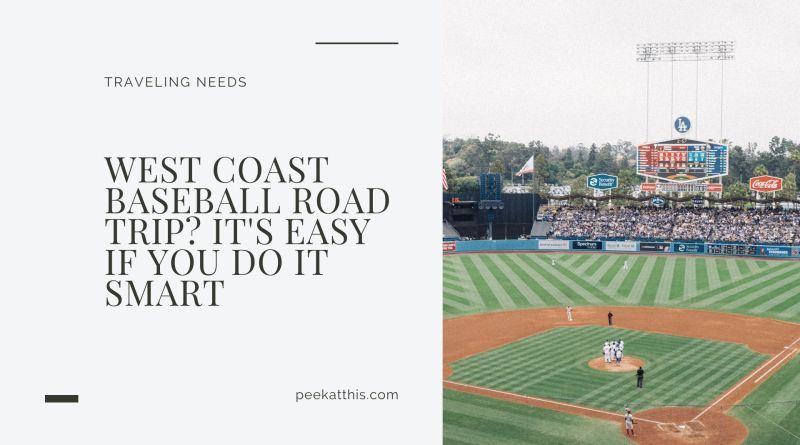 West Coast Baseball Road Trip? It's Easy If You Do It Smart