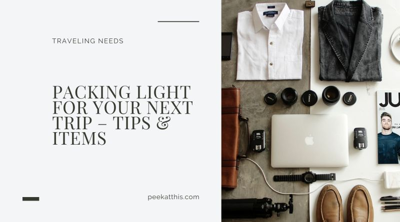 PACKING LIGHT FOR YOUR NEXT TRIP – TIPS & ITEMS