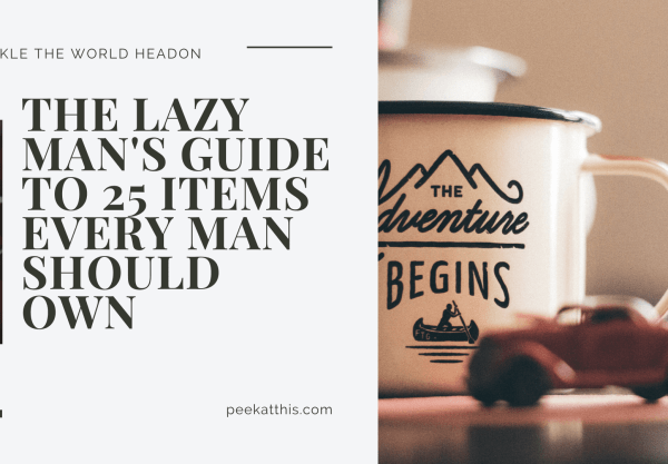 The Lazy Man's Guide To Items Every Man Should Own