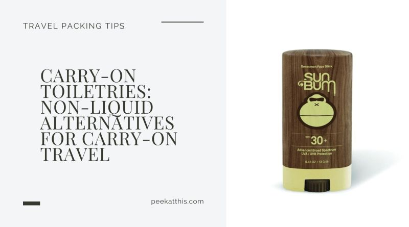 Carry-On Toiletries: Non-Liquid Alternatives for Carry-On Travel