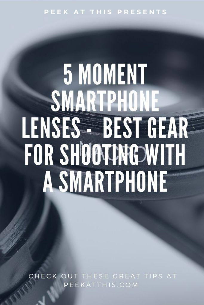 5 Moment Smartphone Lenses - Best Gear For Shooting With A Smartphone