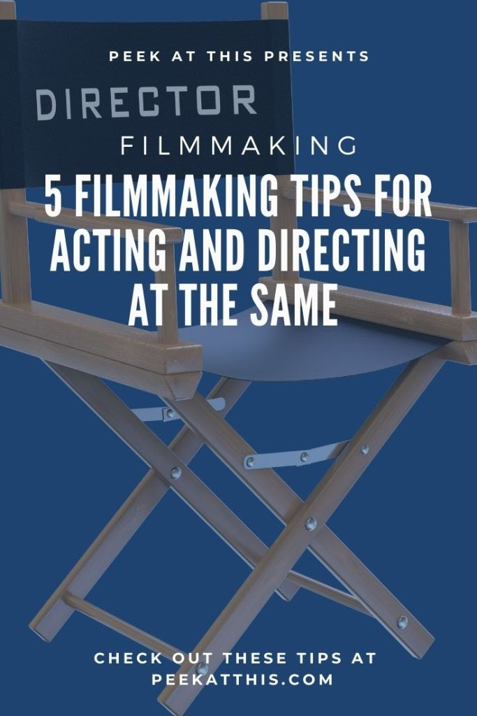 5 Filmmaking Tips For Acting And Directing At The Same