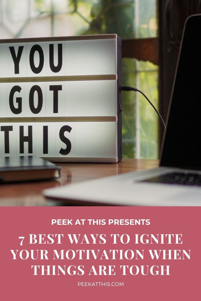 7 Best Ways to Ignite Your Motivation When Things Are Tough