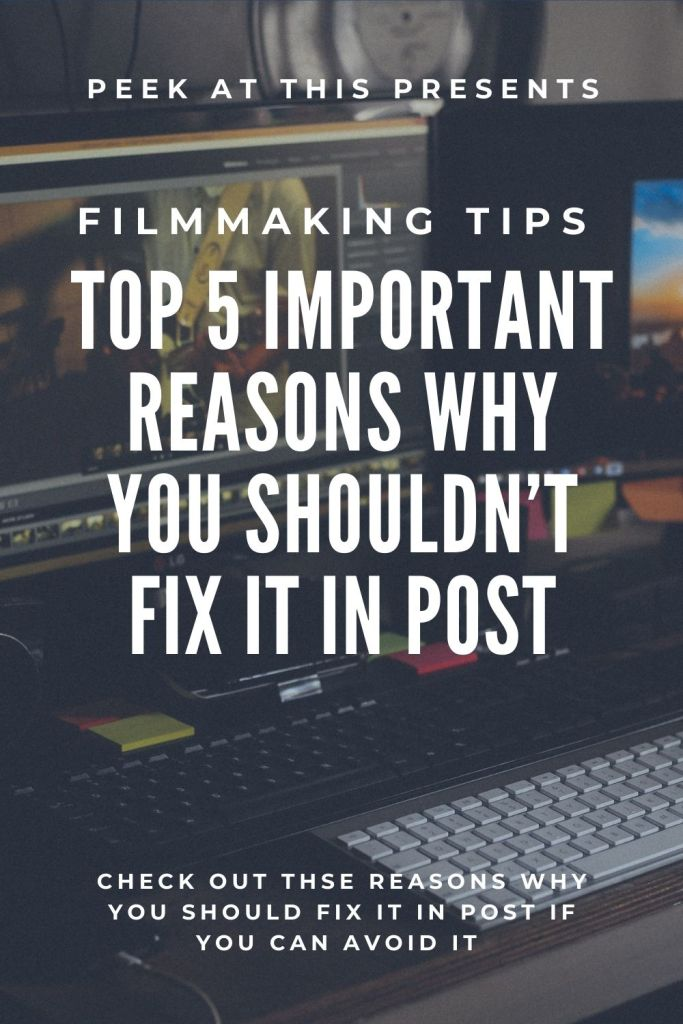 Top 5 Important Reasons Why You Shouldn't Fix It In Post