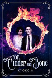 Of Cinder and Bone by Kyoko M.