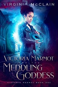 Victoria Marmot and the Meddling Goddess by Virginia McClain