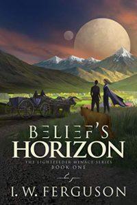 Belief's Horizon by I.W. Ferguson