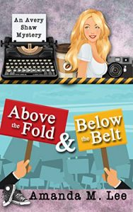 Above the Fold and Below the Belt by Amanda M. Lee
